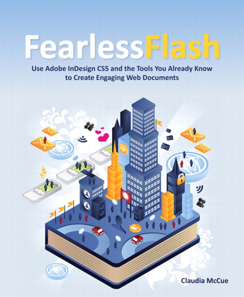 Fearless Flash: Use Adobe InDesign CS5 and the Tools You Already Know to Create Engaging Web Documents, Portable Documents