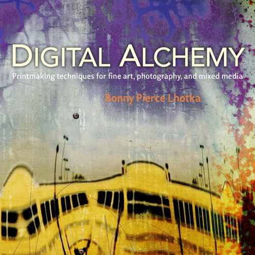 Digital Alchemy: Printmaking techniques for fine art, photography, and mixed media