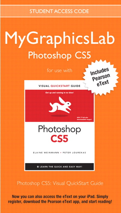 MyGraphicsLab Photoshop Course with Photoshop CS5 for Windows and Macintosh: Visual QuickStart Guide