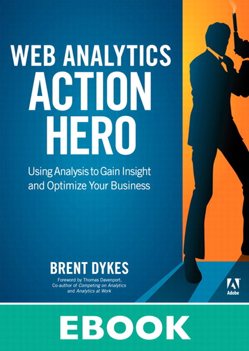Web Analytics Action Hero: Using Analysis to Gain Insight and Optimize Your Business