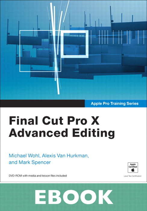 Apple Pro Training Series: Final Cut Pro X Advanced ...