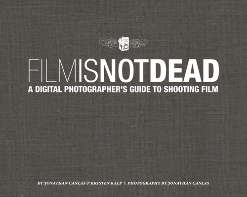 Film Is Not Dead: A Digital Photographer's Guide to Shooting Film