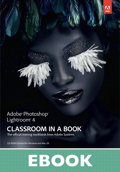 Adobe Photoshop Lightroom 4 Classroom in a Book