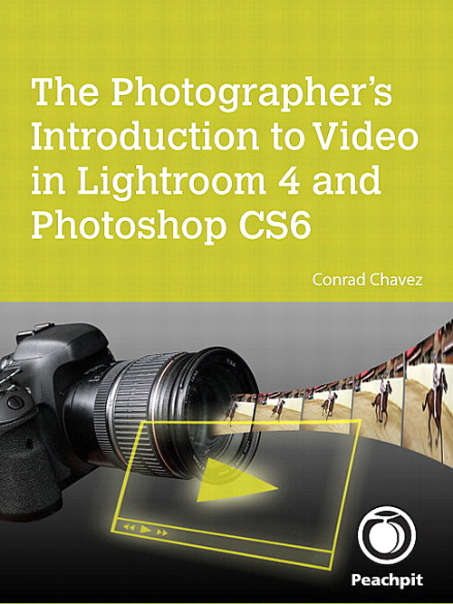 Photographer's Introduction to Video in Lightroom 4 and Photoshop CS6, The