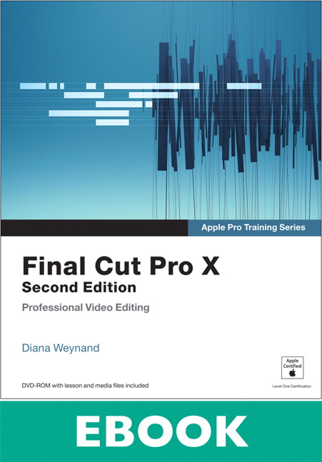 Apple Pro Training Series: Final Cut Pro X, 2nd Edition