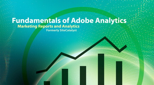 Fundamentals of Adobe Analytics: Marketing Reports and Analytics (formerly SiteCatalyst)