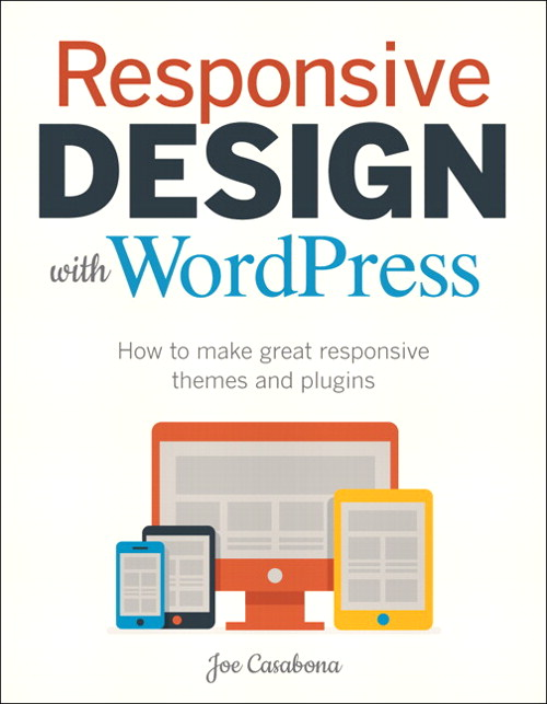 Responsive Design with WordPress: How to make great responsive WordPress themes, and plugins