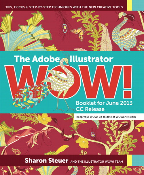 Adobe Illustrator Wow! Booklet for June 2013 CC Release, The: Tips, Tricks, and Step-by-Step Techniques with the New Creative Tools