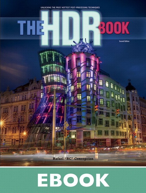 HDR Book, The: Unlocking the Pros' Hottest Post-Processing Techniques