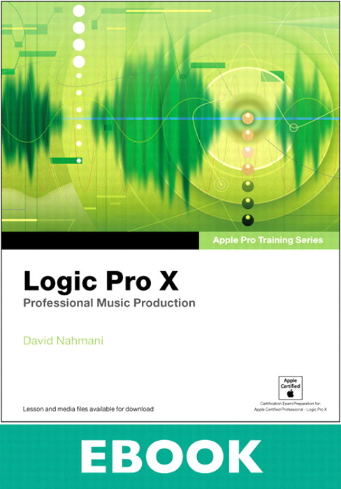 Apple Pro Training Series: Logic Pro X: Professional Music ...