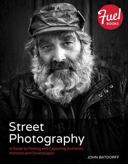 Street Photography: A Guide to Finding and Capturing Authentic Portraits and Streetscapes
