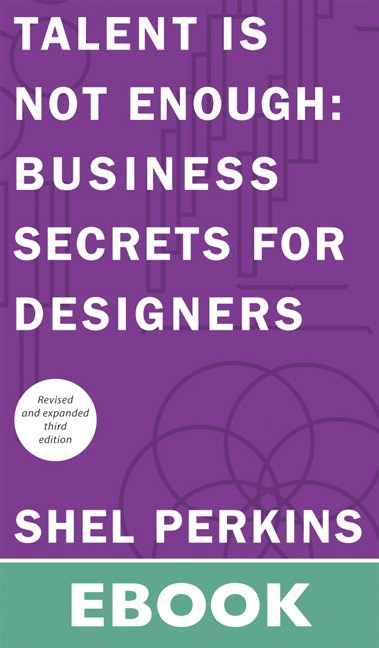 Talent is Not Enough: Business Secrets for Designers, 3rd Edition