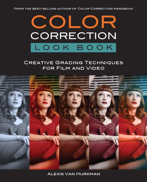 Color Correction Look Book: Creative Grading Techniques for Film and Video