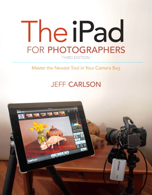 iPad for Photographers, The: Master the Newest Tool in Your Camera Bag, 3rd Edition