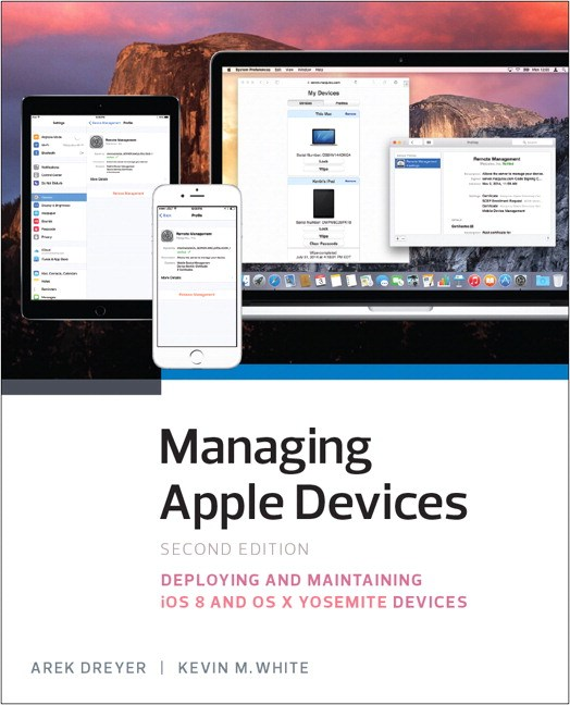 Managing Apple Devices: Deploying and Maintaining iOS and OS X Devices, 2nd Edition