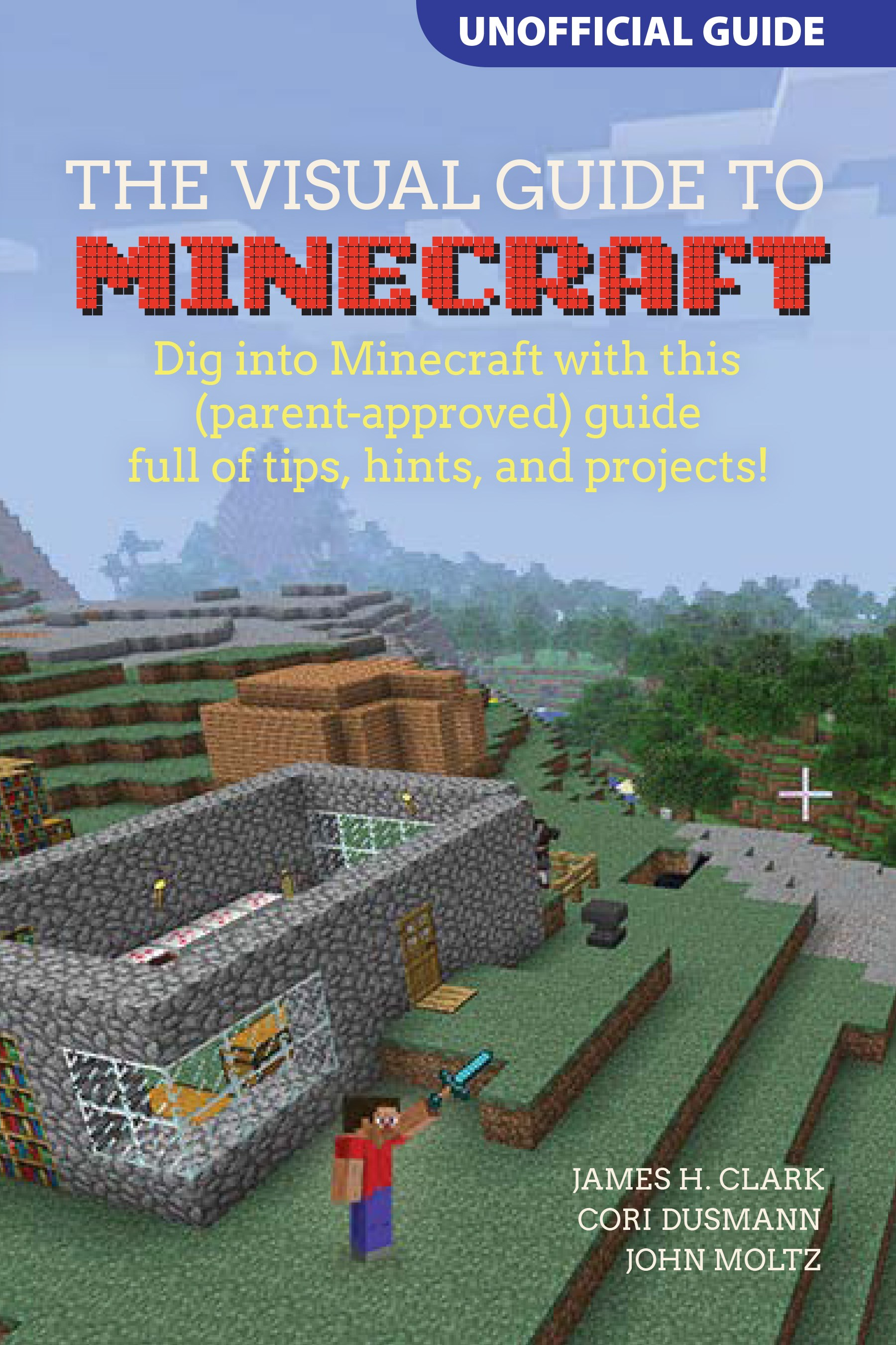 Visual Guide to Minecraft, The: Dig into Minecraft with this (parent-approved) guide full of tips, hints, and projects!