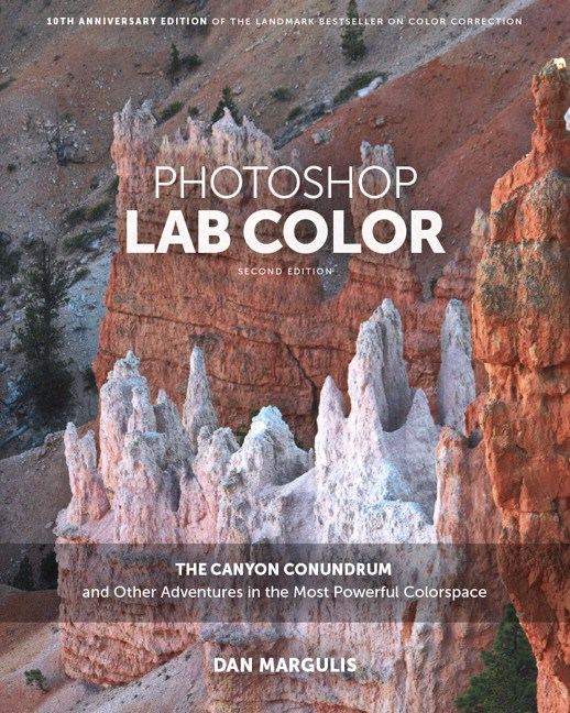 Photoshop LAB Color: The Canyon Conundrum and Other Adventures in the Most Powerful Colorspace, 2nd Edition