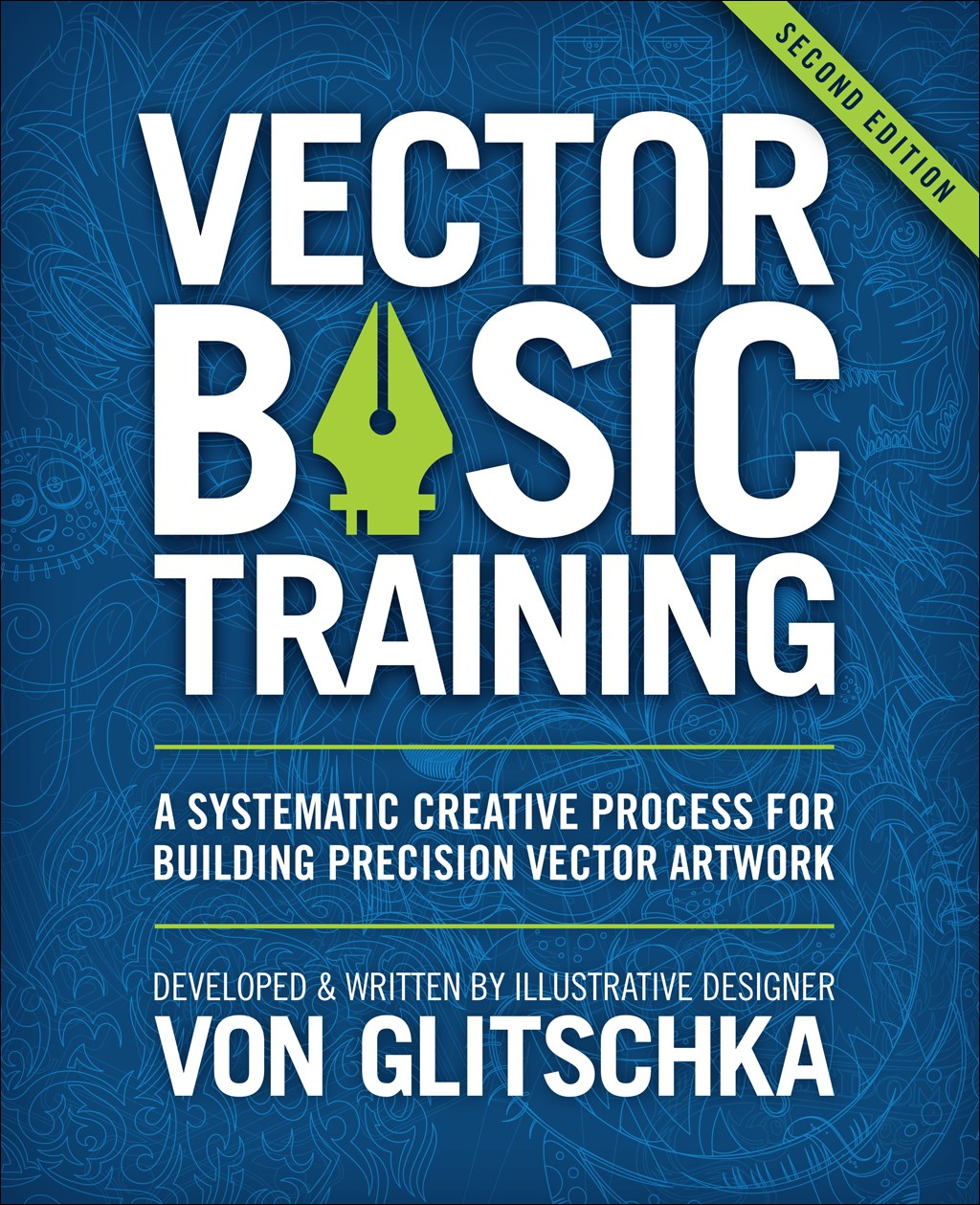 Vector Basic Training: A Systematic Creative Process for Building Precision Vector Artwork, 2nd Edition