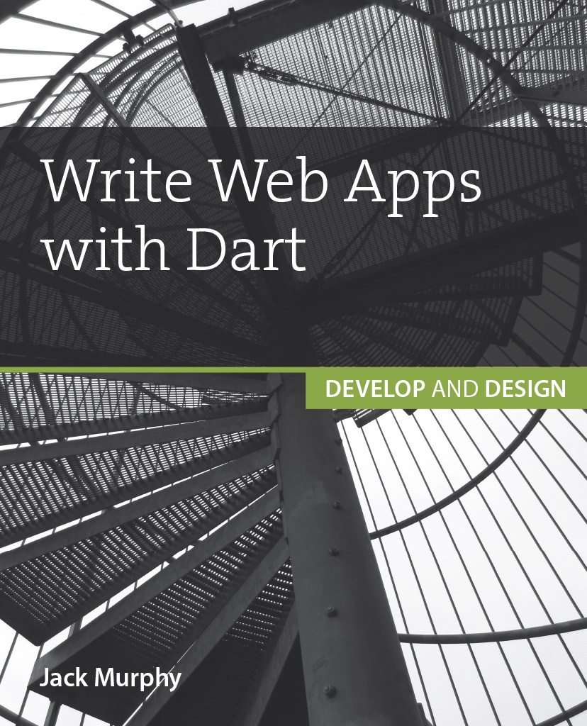 Write Web Apps with Dart: Develop and Design