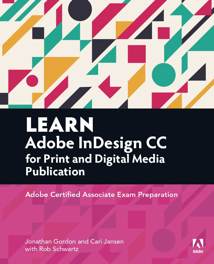 Learn Adobe InDesign CC for Print and Digital Media Publication: Adobe Certified Associate Exam Preparation