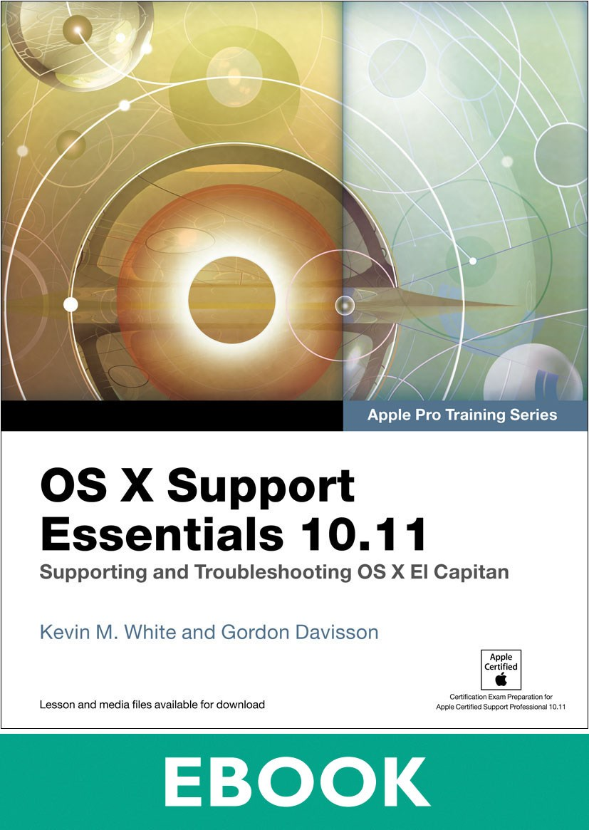 OS X Support Essentials 10.11 - Apple Pro Training Series (includes Content Update Program): Supporting and Troubleshooting OS X El Capitan