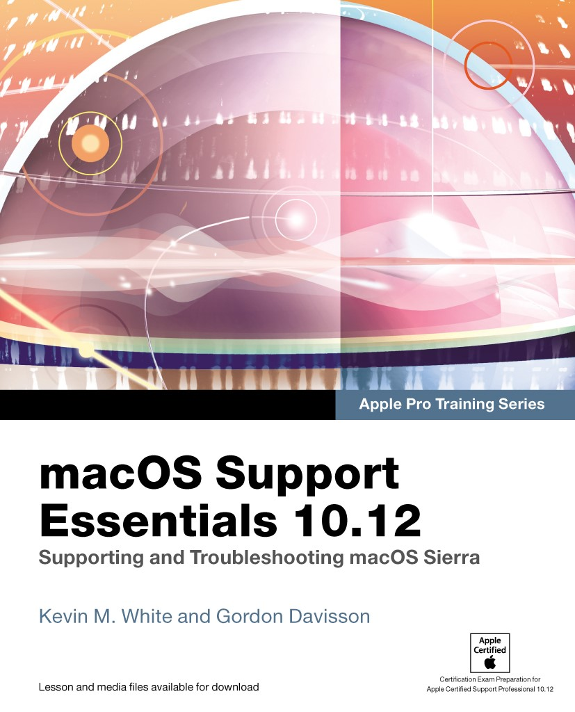 macOS Support Essentials 10.12 - Apple Pro Training Series ...