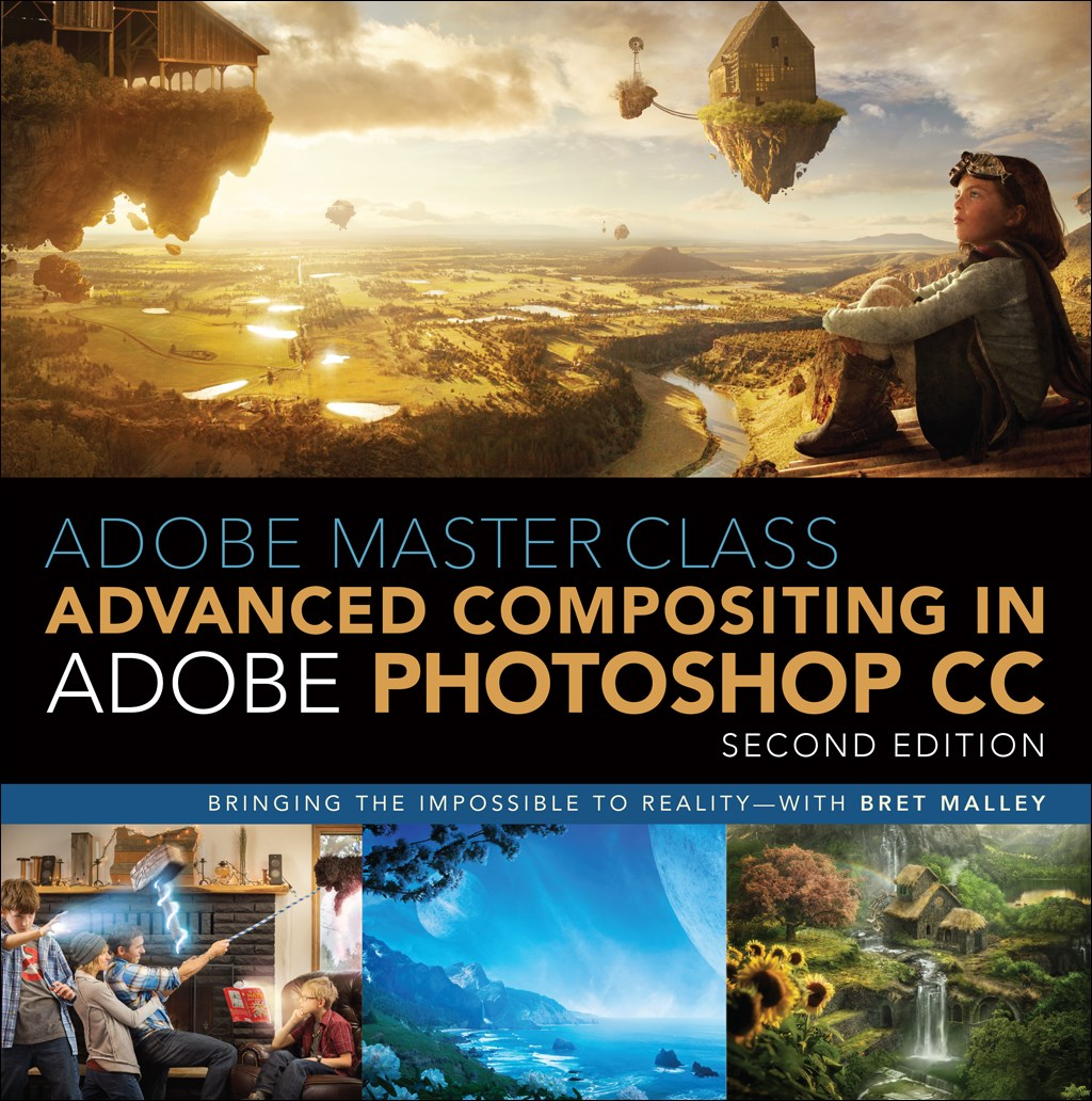 Adobe Master Class: Advanced Compositing in Adobe Photoshop CC: Bringing the Impossible to Reality with Bret Malley, 2nd Edition