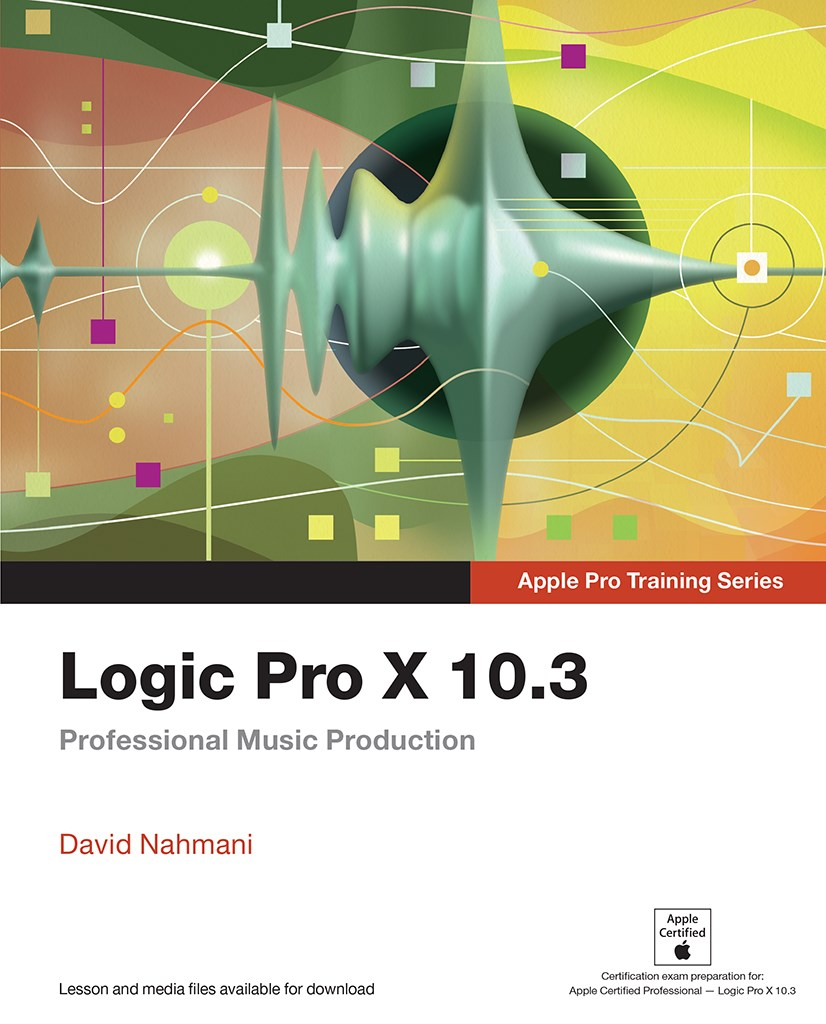 Logic Pro X 10.3 - Apple Pro Training Series: Professional Music Production
