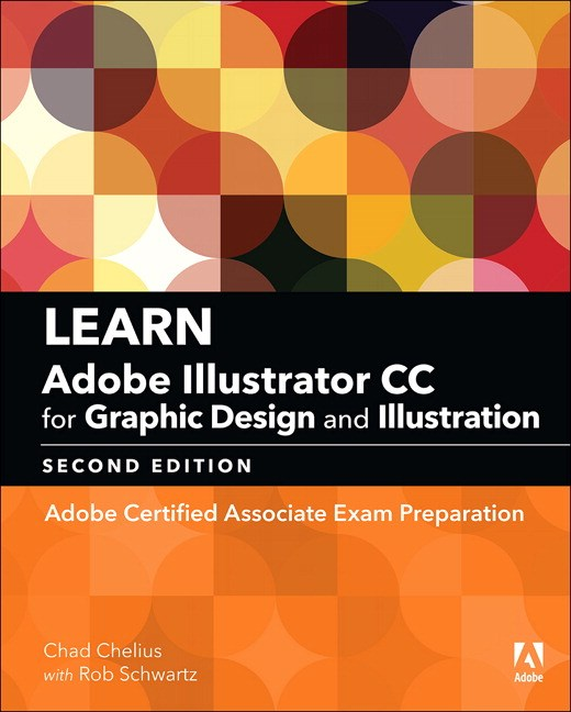 Learn Adobe Illustrator CC for Graphic Design and Illustration: Adobe Certified Associate Exam Preparation, 2nd Edition