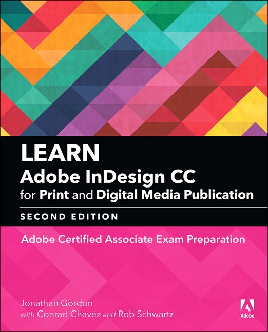 Learn Adobe InDesign CC for Print and Digital Media Publication: Adobe Certified Associate Exam Preparation (Web Edition), 2nd Edition