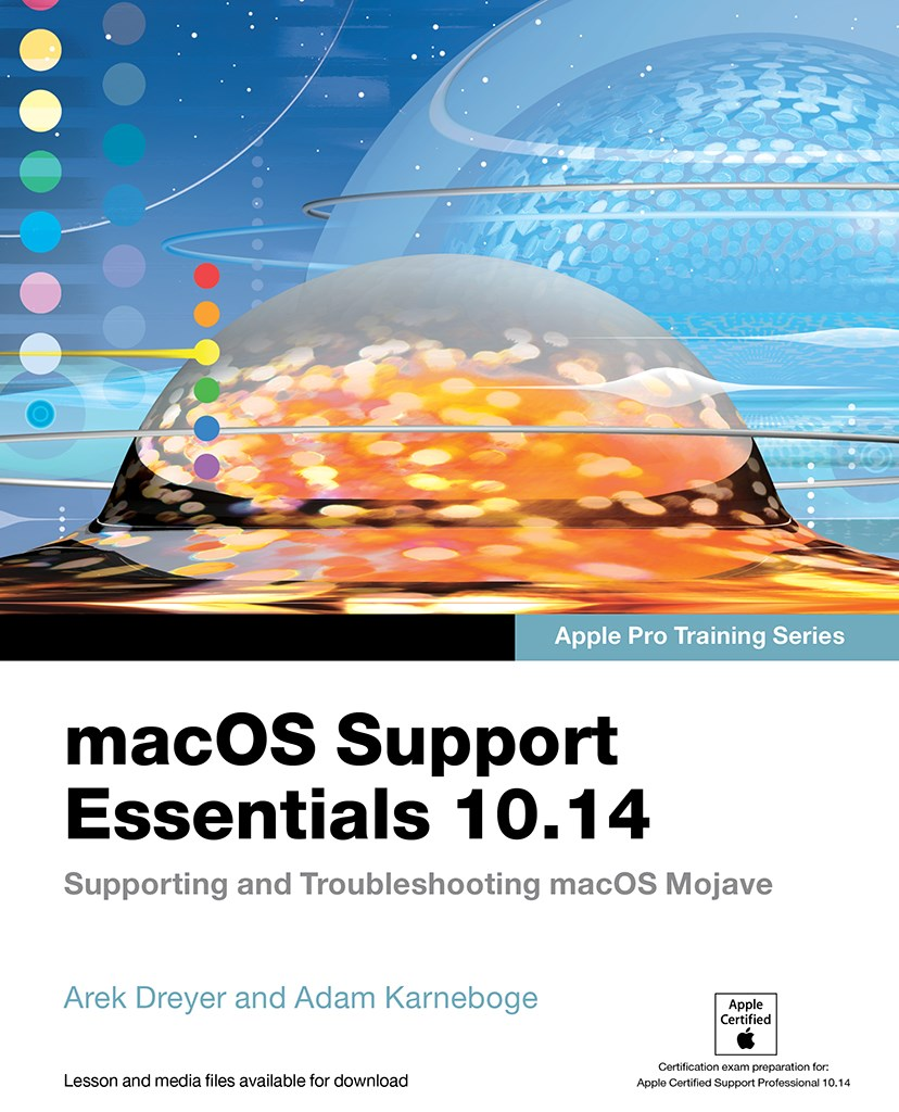 macOS Support Essentials 10.14 - Apple Pro Training Series: Supporting and Troubleshooting macOS Mojave (PDF)