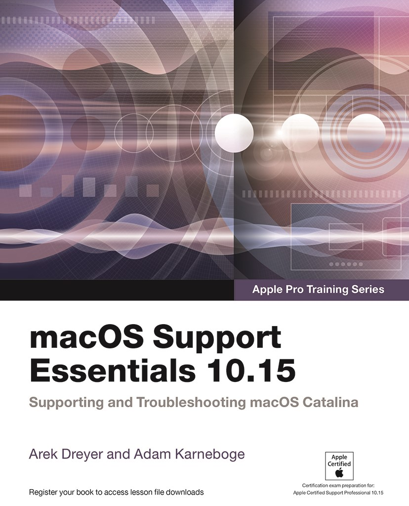 macOS Support Essentials 10.15 - Apple Pro Training Series: Supporting and Troubleshooting macOS Catalina