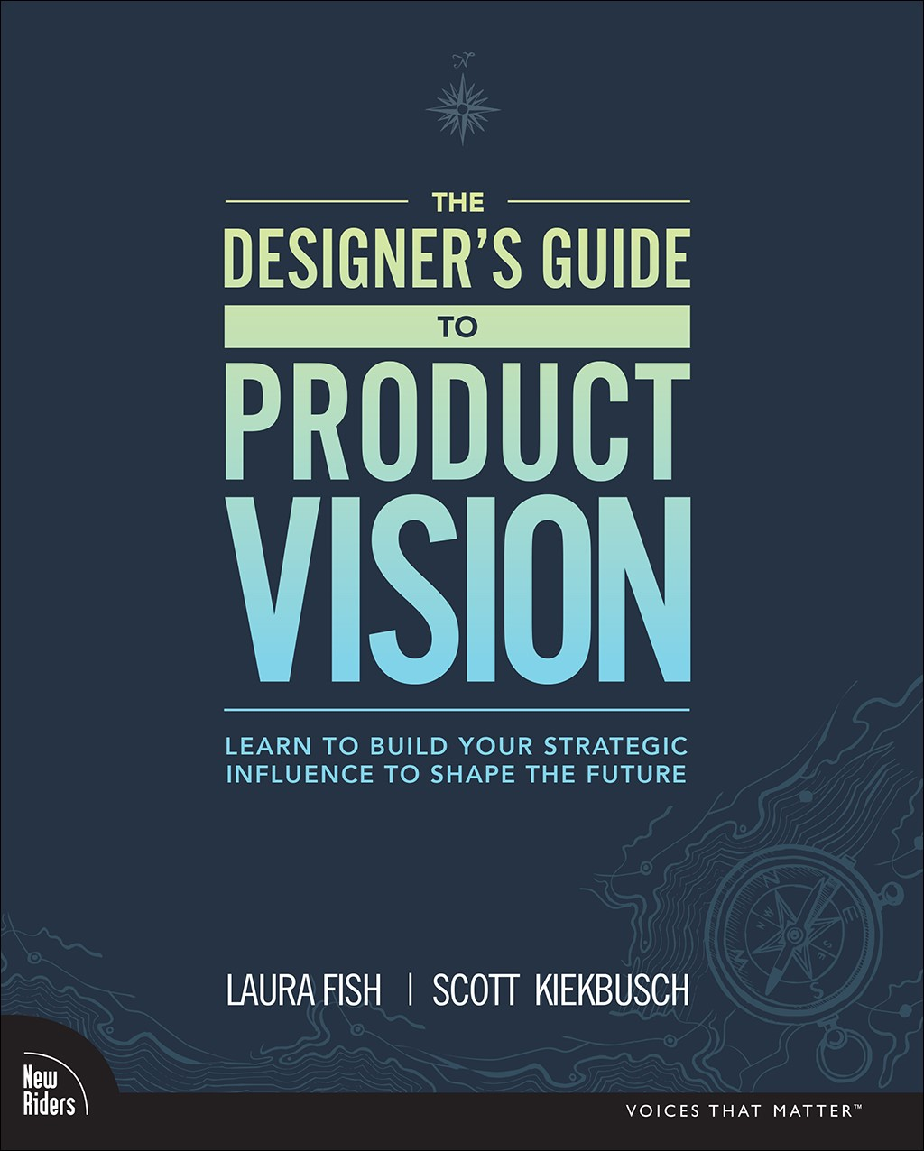 The Designer's Guide to Product Vision: Learn to build your strategic influence to shape the future