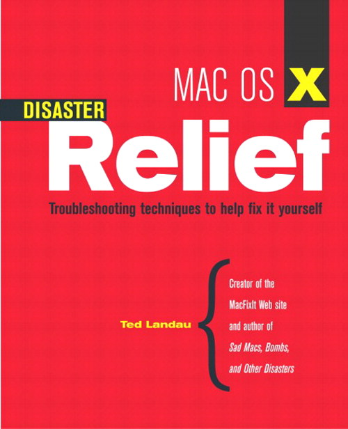 Mac 0S X Disaster Relief: Troubleshooting Techniques to Help Fix It Yourself