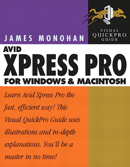 Avid Xpress Pro for Windows and Macintosh: Visual QuickPro Guide