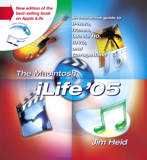 Macintosh iLife 05, The: An Interactive Guide to iTunes, iPhoto, iMovie, iDVD, and GarageBand