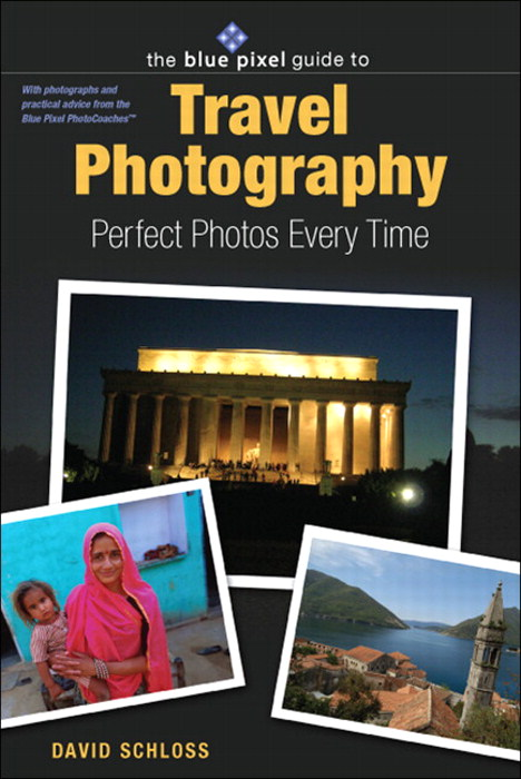 Blue Pixel Guide to Travel Photography: Perfect Photos Every Time, The