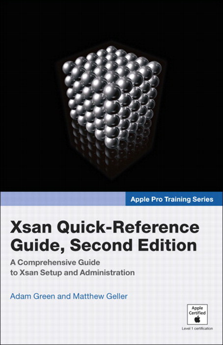 Apple Pro Training Series: Xsan Quick-Reference Guide, 2nd Edition
