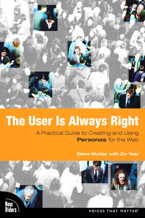 User Is Always Right, The: A Practical Guide to Creating and Using Personas for the Web