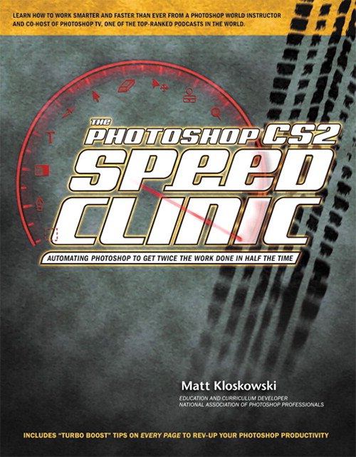 Photoshop CS2 Speed Clinic, The: Automating Photoshop to Get Twice the Work Done in Half the Time