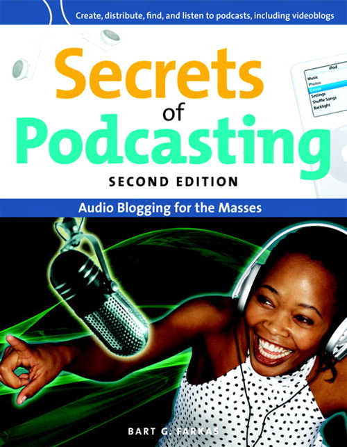 Secrets of Podcasting, Second Edition: Audio Blogging for the Masses, 2nd Edition