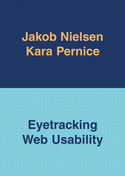 Eyetracking and Web Usability by Jakob Nielsen and Kara Pernice