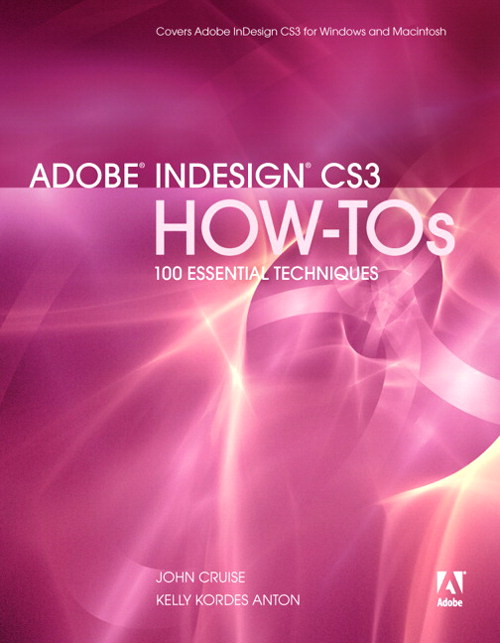 Adobe InDesign CS3 How-Tos: 100 Essential Techniques