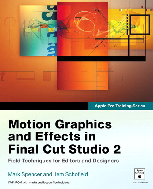 Apple Pro Training Series: Motion Graphics and Effects in Final Cut Studio 2