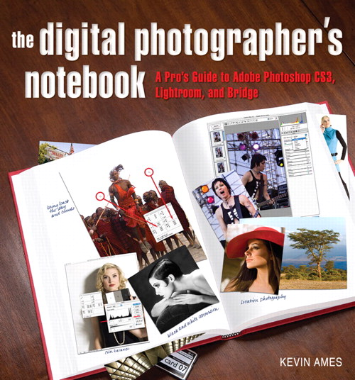 Digital Photographer's Notebook: A Pro's Guide to Photoshop CS3, Lightroom, and Bridge, Adobe Reader, The