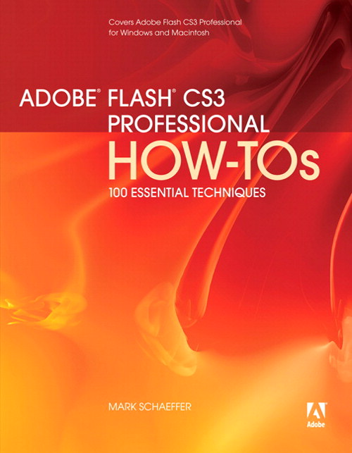 Adobe Flash CS3 Professional How-Tos: 100 Essential Techniques