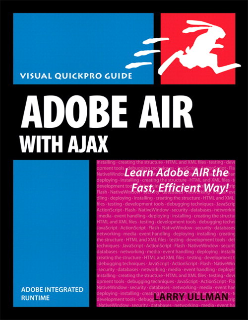 Adobe AIR (Adobe Integrated Runtime) with Ajax: Visual QuickPro Guide