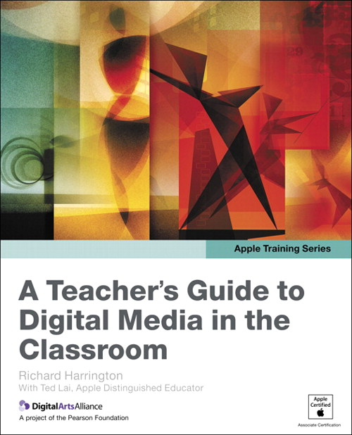 Apple Training Series: A Teacher's Guide to Digital Media in the Classroom