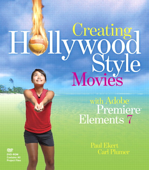 Creating Hollywood-Style Movies with Adobe Premiere Elements 7