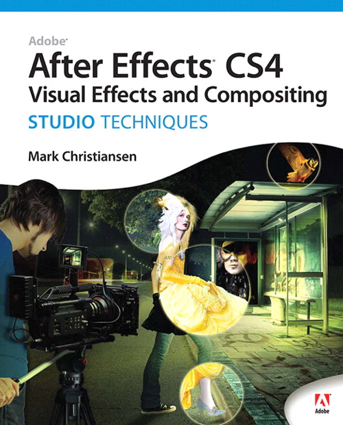 Adobe After Effects CS4 Visual Effects and Compositing Studio Techniques, 2nd Edition